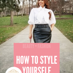 How to Style Yourself and Build a Wardrobe You Love